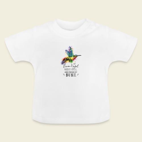 Kolibri: Einen Vogel haben viele... - Baby T-Shirt