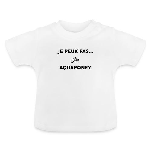 Je peux pas j'ai AQUAPONEY - T-shirt Bébé