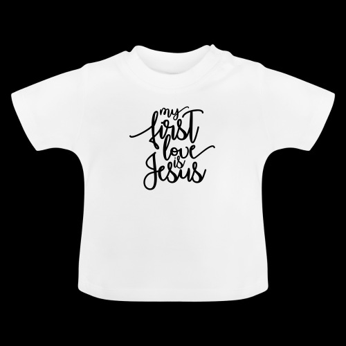 My fist love is Jesus - Baby T-Shirt