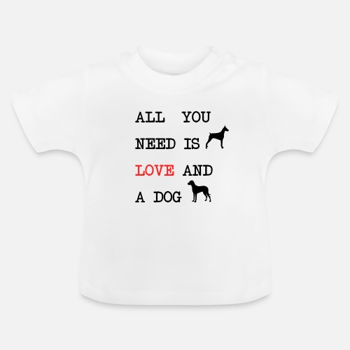 All You Need is Love and a Dog - Baby T-shirt