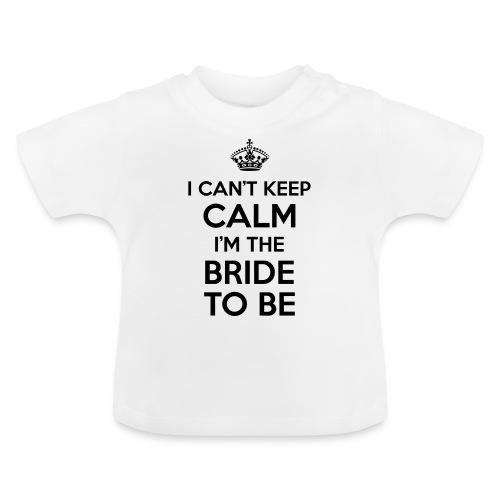 I can't keep calm, I'm the bride to be! - Baby T-shirt