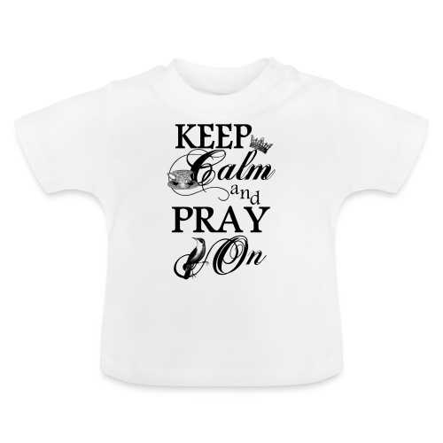 keep calm and pray on - Baby T-Shirt