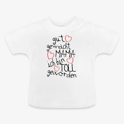 Gut gemacht Mama ich bin toll geworden - Baby T-Shirt