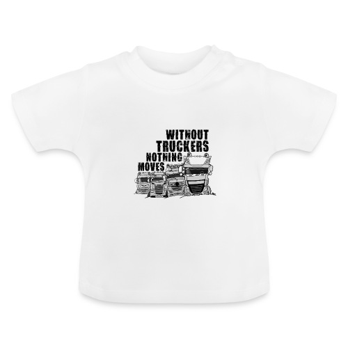 0911 without truckers nothing moves - Baby T-shirt