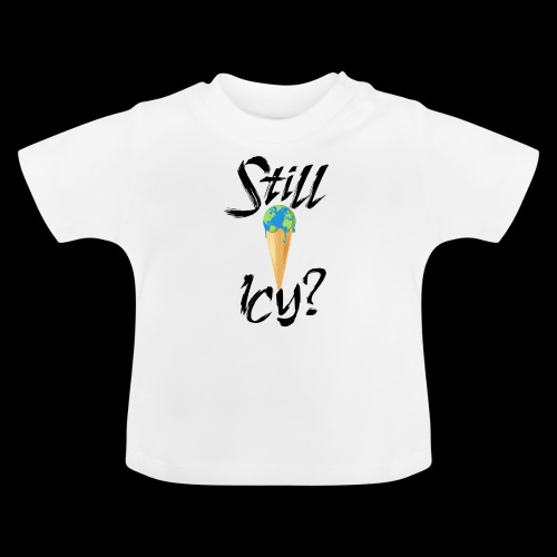 Still Icy? #safetheplanet #fridaysforfuture - Baby T-Shirt