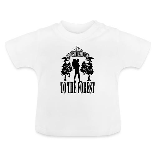I m going to the mountains to the forest - Baby T-Shirt