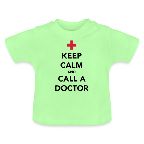 Keep Calm and Call a Doctor - Baby T-Shirt