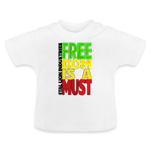 Freedom is a must - Baby T-Shirt