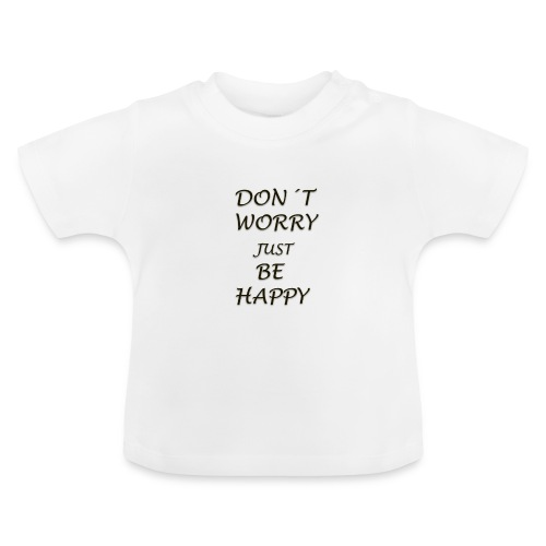 dont worry be HAPPY - Baby T-Shirt