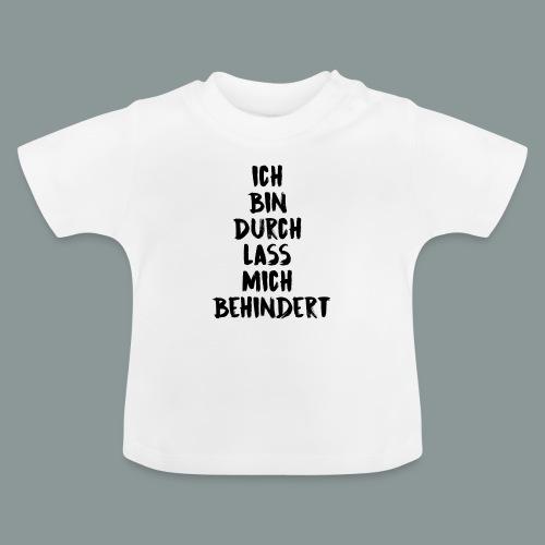 ich bin durch - Baby T-Shirt