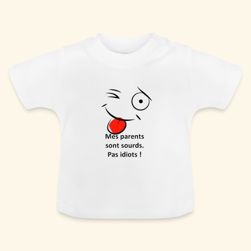 Mes parents sont sourds pas idiots ! - T-shirt Bébé