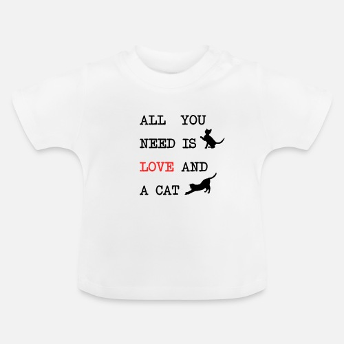 All You Need is Love and a Cat - Baby T-shirt