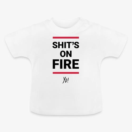Shit's on fire. Yo! - Baby T-Shirt