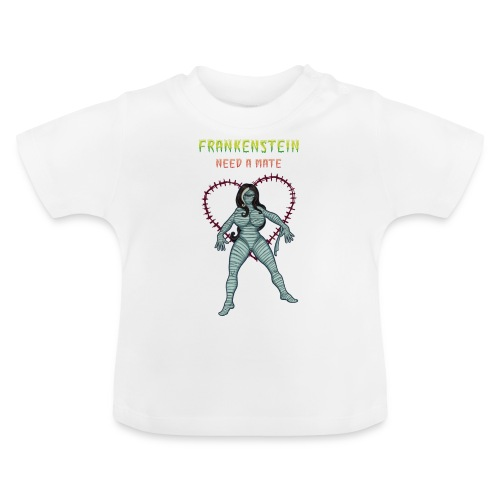Frankenstein need a mate - Baby T-Shirt