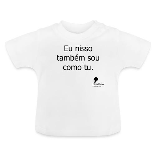 Eu nisso também sou como tu - Baby T-Shirt