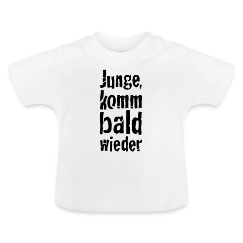 junge, komm bald wieder - Baby T-Shirt