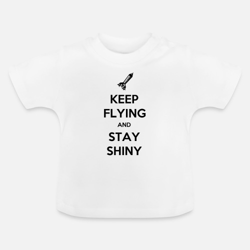Keep Flying and Stay Shiny - Baby T-shirt