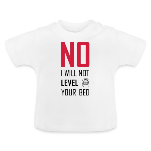 No I will not level your bed (vertical) - Baby T-Shirt
