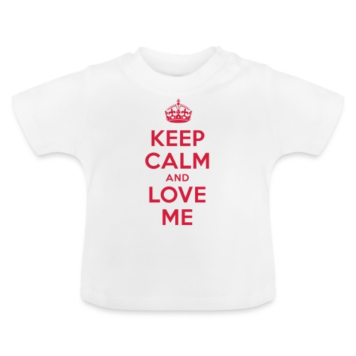 keep calm and love me - Baby T-Shirt