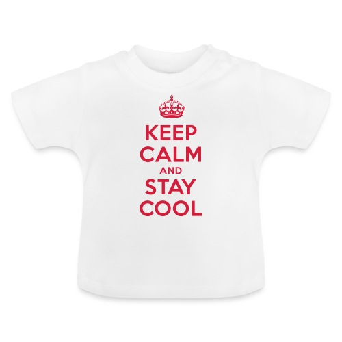 KEEP CALM and STAY COOL - Baby T-Shirt