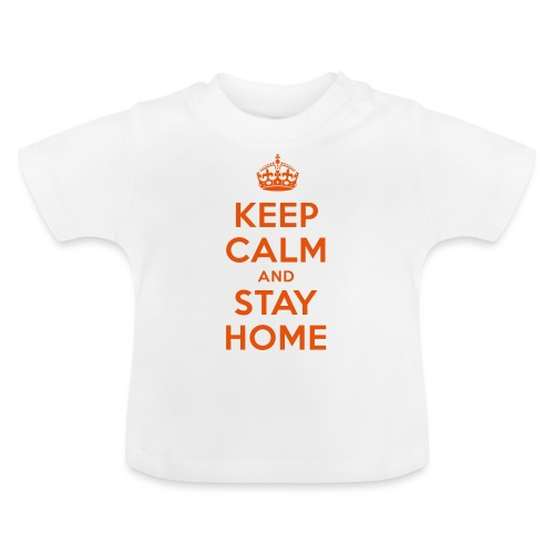 KEEP CALM and STAY HOME - Baby T-Shirt