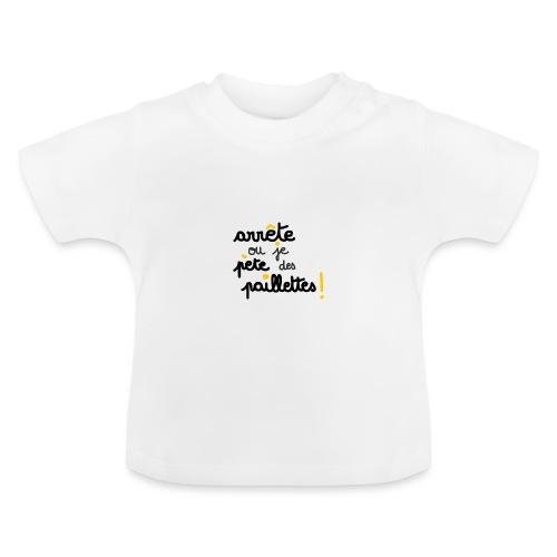 arrête ou je pète des pai - T-shirt Bébé