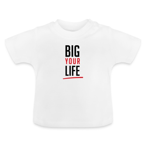Big Your Life - Baby T-Shirt