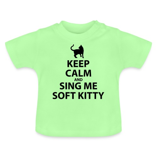 Keep Calm and Sing Me Soft Kitty - Baby T-Shirt