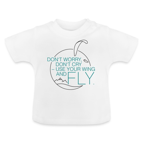 Don't Worry, Don't Cry – Use Your Wing And Fly - Baby T-Shirt