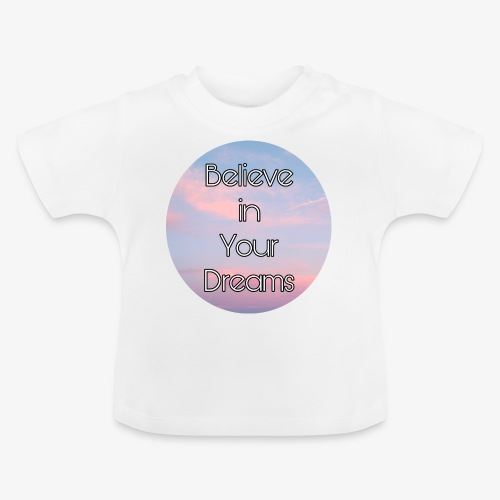 Believe in Your Dreams - Maglietta per neonato