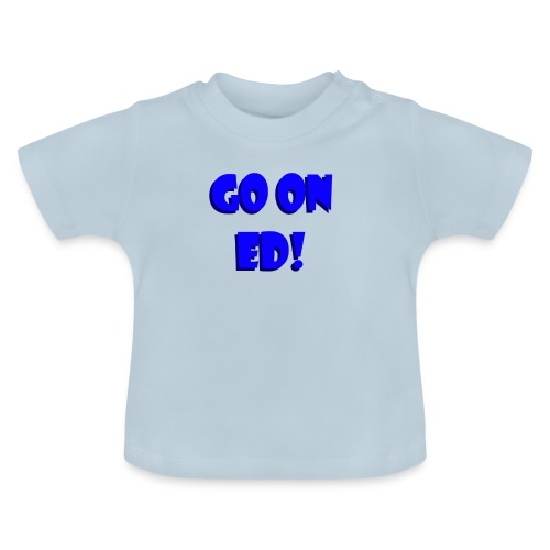 Go on Ed - Baby T-Shirt
