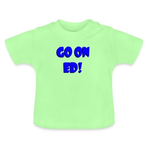Go on Ed - Baby T-Shirt