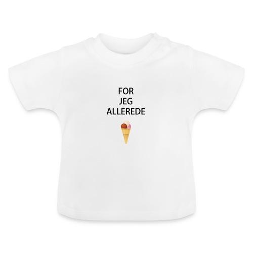 Allerede is hagesmæk - Baby T-shirt