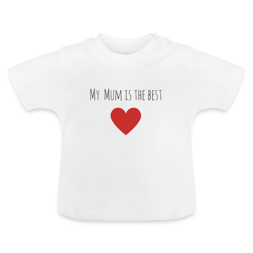 My mum is the best - Baby T-Shirt