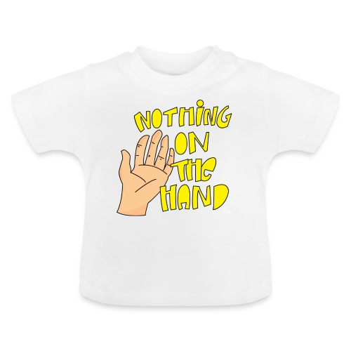Nothing on the hand - Baby T-shirt