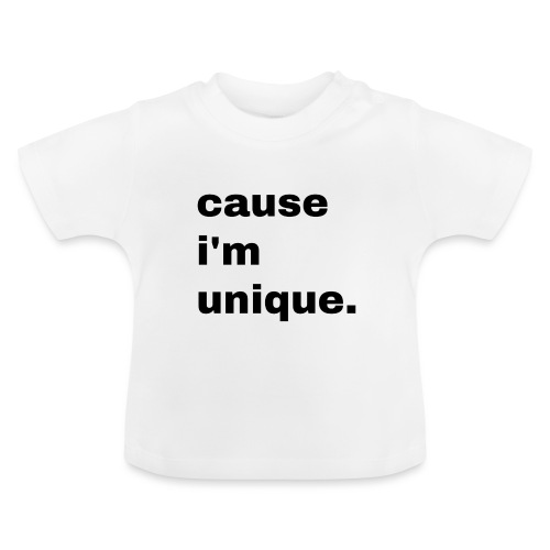 cause i'm unique. Geschenk Idee Simple - Baby T-Shirt