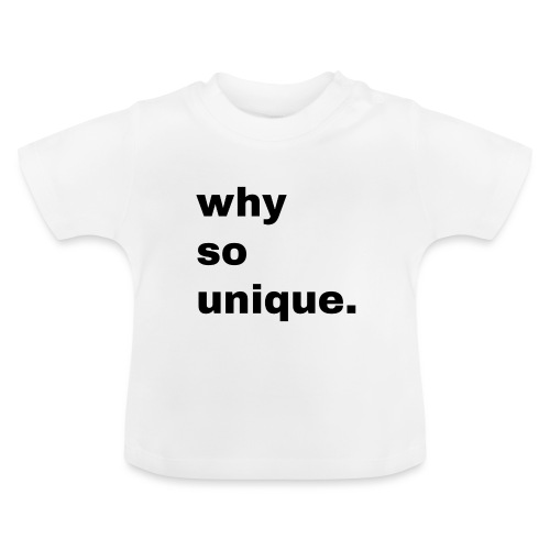 why so unique. Geschenk Idee Simple - Baby T-Shirt