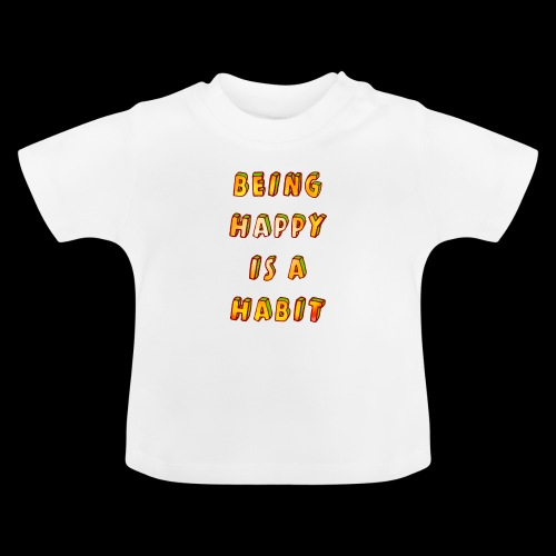 being happy is a habit - Baby T-Shirt