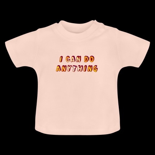 I can do anything - Baby T-Shirt