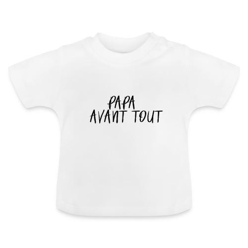 papa avant tout - T-shirt Bébé