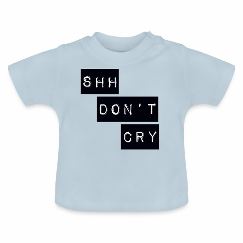 Shh dont cry - Baby T-Shirt