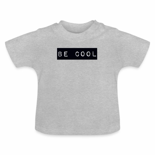 be cool - Baby T-Shirt