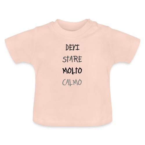 Devi stare molto calmo - Baby T-shirt