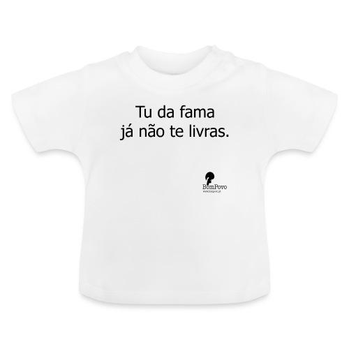 Tu da fama já não te livras. - Baby T-Shirt
