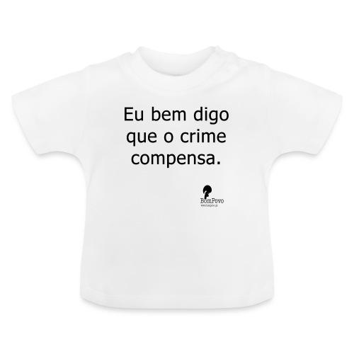 Eu bem digo que o crime compensa. - Baby T-Shirt