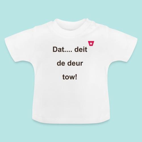 Dat deit de deur tow def ms verti b - Baby T-shirt