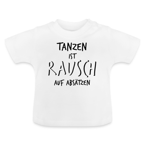 Tanzen ist Rausch auf Absätzen (1-farbig) - Baby T-Shirt