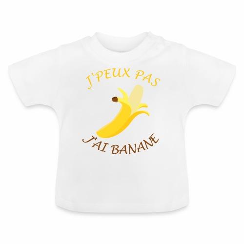 J'peux pas, j'ai banane - T-shirt Bébé