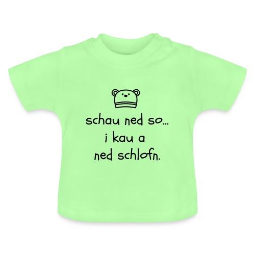 Vorschau: Schau ned so I kau a ned schlofn - Baby T-Shirt