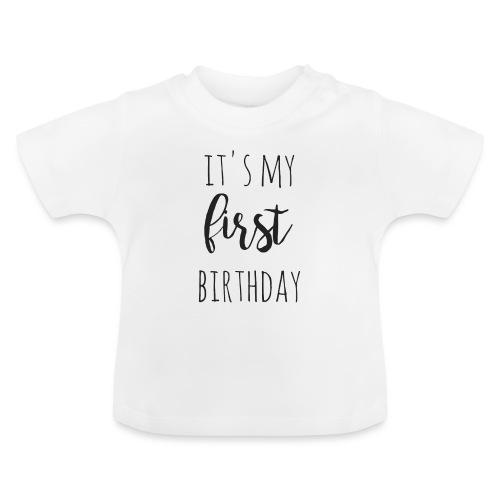it s my first birthday - Baby T-Shirt